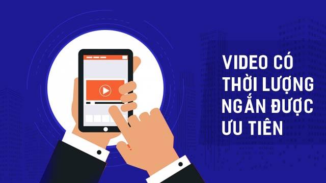 Video có thời lượng ngắn và nội dung quan trọng được đẩy lên đầu tiên.
